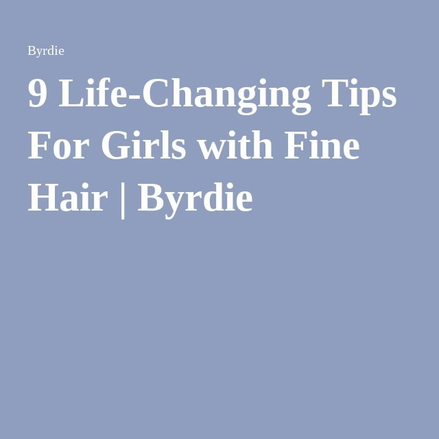 9 Life-Changing Tips For Girls with Fine Hair   Byrdie
