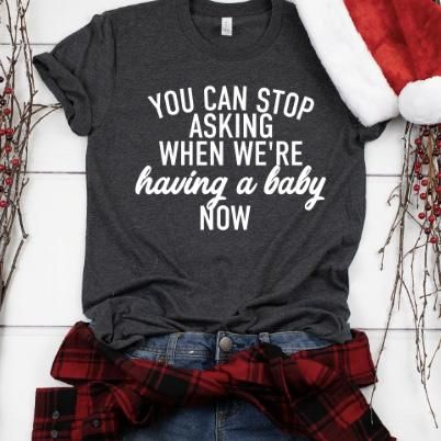 You can stop asking when we have a baby now, a baby announcement shirt.   – LoveLuluBell