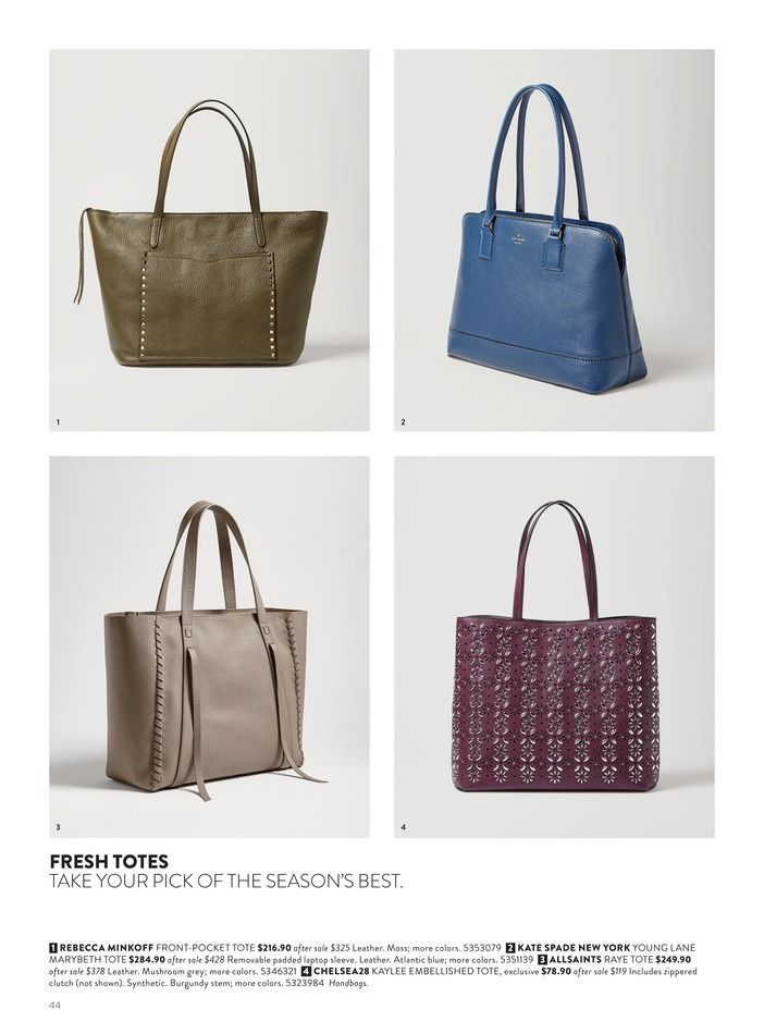 1  2  3  4  FRESH TOTES TAKE YOUR PICK OF THE SEASON'S BEST. 1 REBECCA MINKOFF FRONT-POCKET TOTE $216.90 after sale $325 Leather. Moss; more colors. 5353079 2 KATE SPADE NEW YORK YOUNG LANE MARYBETH TOTE $284.90 after sale $428 Removable padded laptop sleeve. Leather. Atlantic blue; more colors. 5351139 3 ALLSAINTS RAYE TOTE $249.90 after sale $378 Leather. Mushroom grey; more colors. 5346321 4 CHELSEA28 KAYLEE EMBELLISHED TOTE, exclusive $78.90 after sale $119 Includes zippered clutch (not…