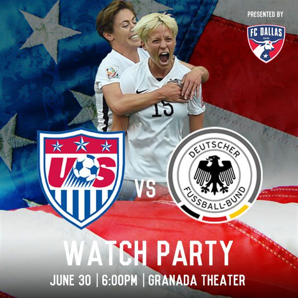 We Believe: USWNT vs. Germany Watch Party Presented by FC Dallas.  http://www.granadatheater.com/2015/06/29/we-believe-uswnt-vs-germany-watch-party-presented-by-fc-dallas/