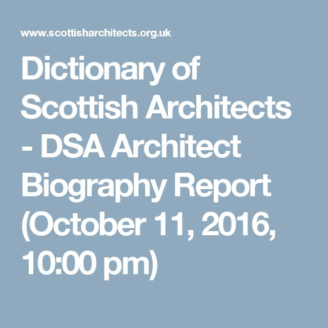 Dictionary of Scottish Architects - DSA Architect Biography Report (October 11, 2016, 10:00 pm)