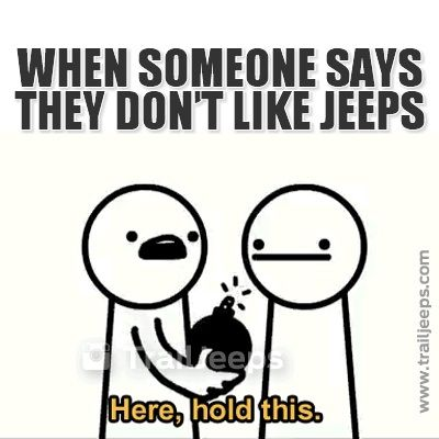 When someone says that they don't like Jeeps Http://www.trailjeeps.com