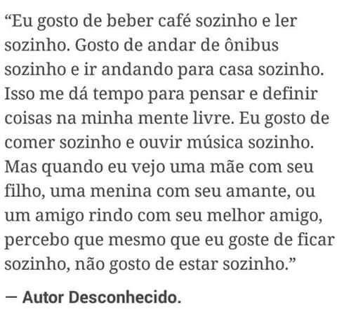 """""""Mesmo que eu goste de ficar sozinho, não gosto de estar sozinho. """""""