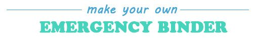 How to Create an Emergency Binder