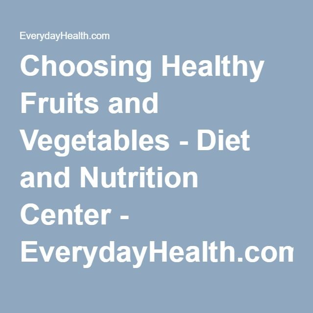 Choosing Healthy Fruits and Vegetables - Diet and Nutrition Center - EverydayHealth.com