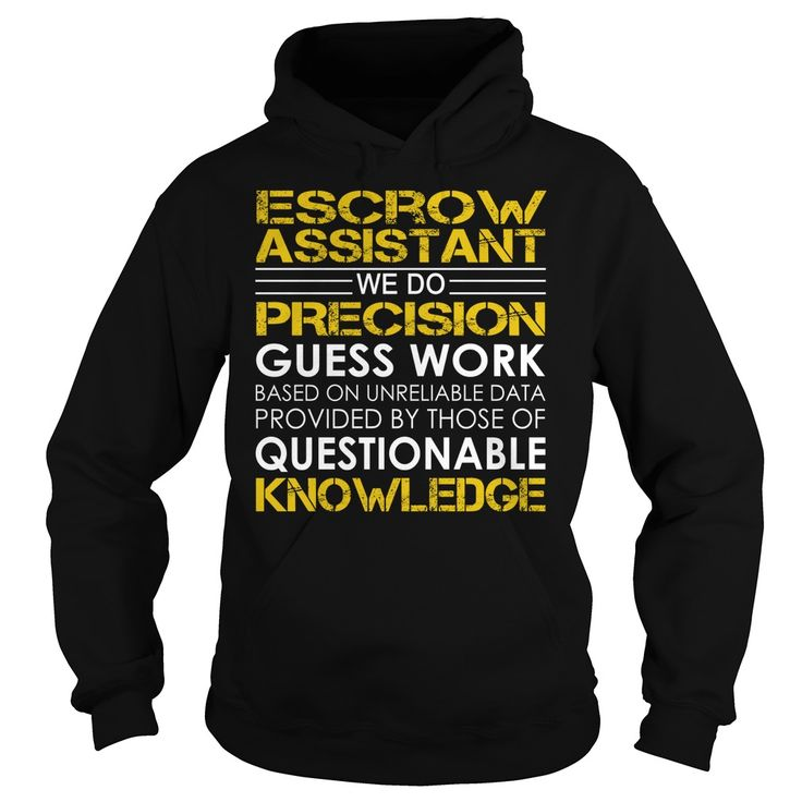 Escrow Assistant We Do Precision Guess Work Questionable Knowledge T-Shirts, Hoodies. BUY IT NOW ==► https://www.sunfrog.com/Jobs/Escrow-Assistant-Job-Title-Black-Hoodie.html?id=41382