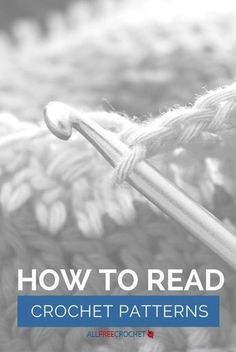 How to Read Crochet Patterns - It isn't as easy as it sounds. This will help you read crochet patterns and create crocheted items you will love for years.