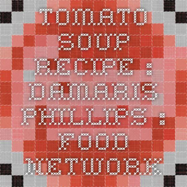 Tomato Soup Recipe : Damaris Phillips : Food Network
