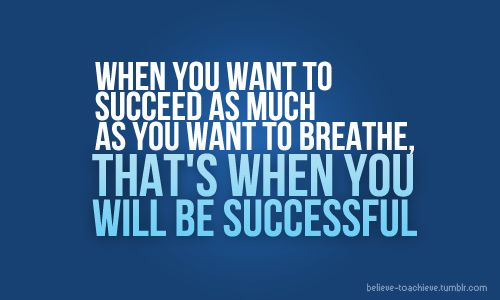 When you want to succeed as much as you want to breathe, that's when you WILL be successful! Your hard work will soon pay off!!: Thoughts, Sports Quotes, Workout Exerci, Motivation Pictures, Mondays Motivation, Motivation Quotes, Mornings Workout, Quotes Poster, Feeling Happy