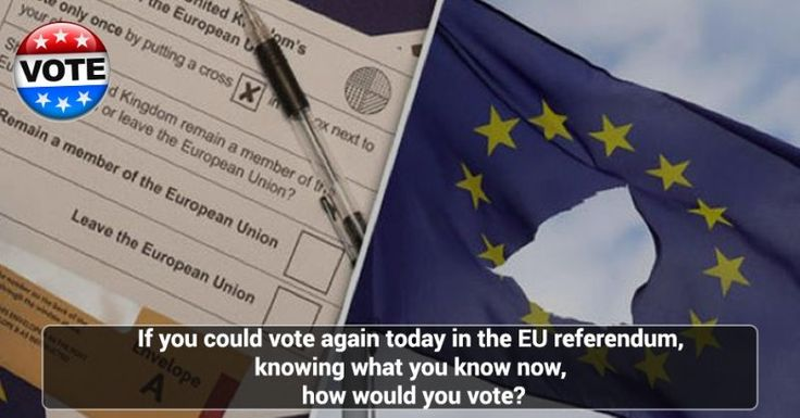 LIVE POLL : If you could vote again today in the EU referendum, knowing what you know now, how would you vote?