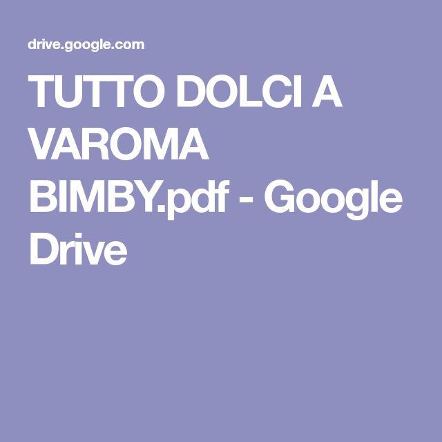 TUTTO DOLCI A VAROMA BIMBY.pdf - Google Drive