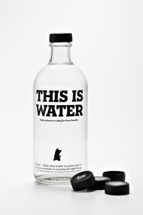 This is water. To be used as reminder to drink 8 glasses a day for best health. (Via Underconsideration)