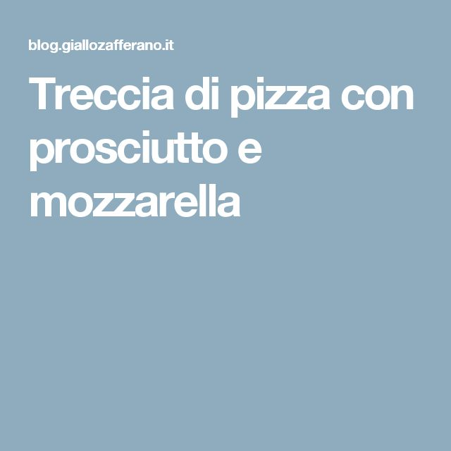 Treccia di pizza con prosciutto e mozzarella