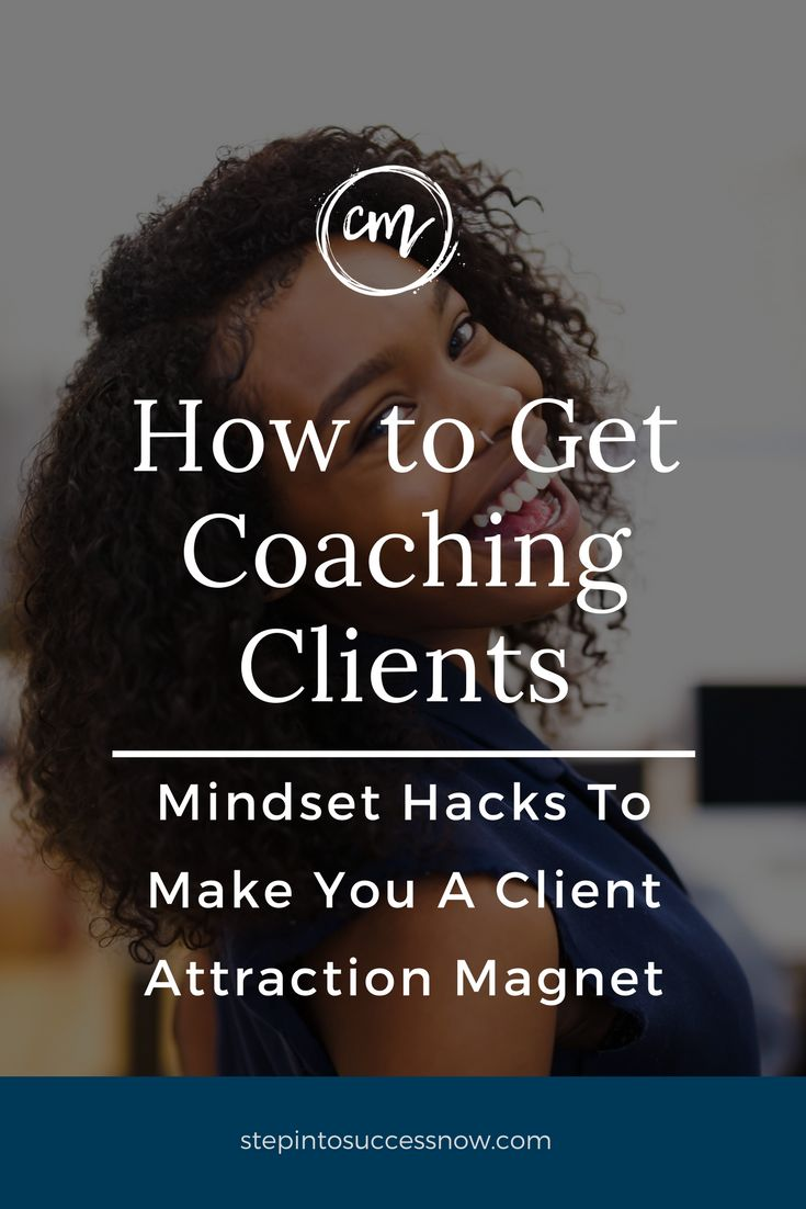 How to get coaching clients. Your mindset is the most important component for your success. Shift your mindset to make you a client attraction magnet.  https://stepintosuccessnow.com/blogs/news/how-to-get-coaching-clients-series-2