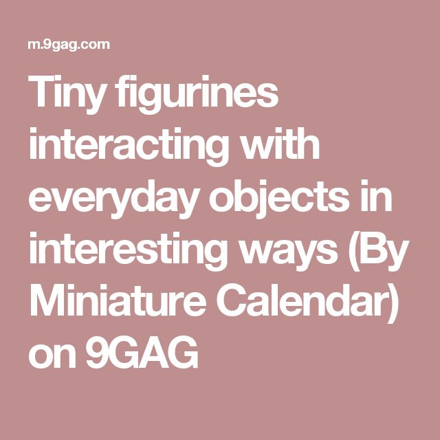 Tiny figurines interacting with everyday objects in interesting ways (By Miniature Calendar) on 9GAG
