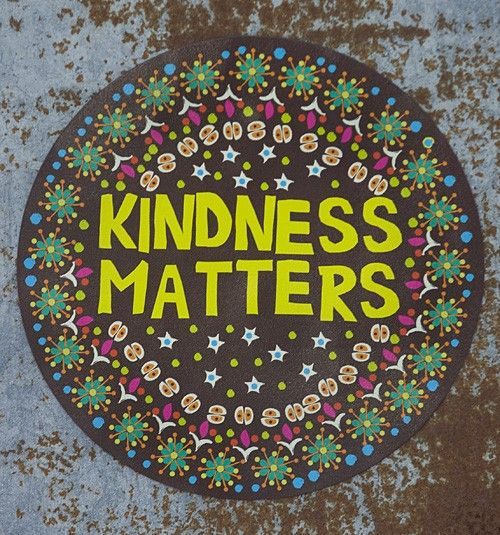 Sometimes, in this world, it is important to remind people that, 'Kindness Matters.