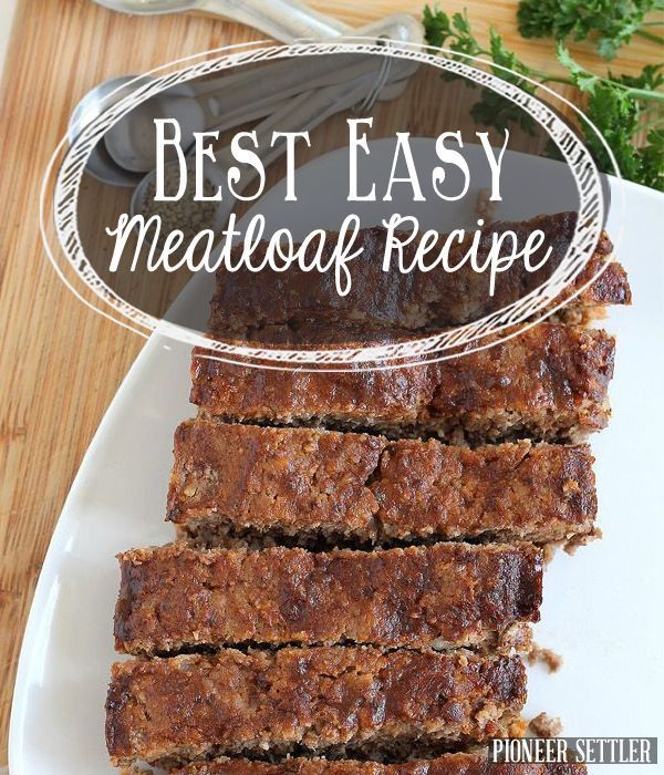 Best Easy Meatloaf Recipe | How to Make Meatloaf Like Your Grandmother by Pioneer Settler at http://pioneersettler.com/easy-meatloaf-recipe/