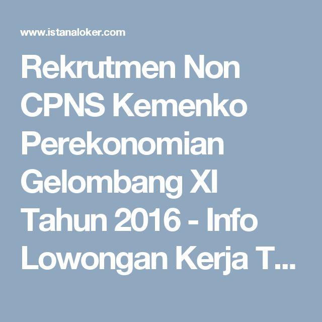 Rekrutmen Non CPNS Kemenko Perekonomian Gelombang XI Tahun 2016 - Info Lowongan Kerja Terbaru