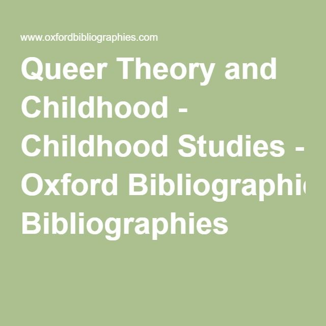 Queer Theory and Childhood - Childhood Studies - Oxford Bibliographies