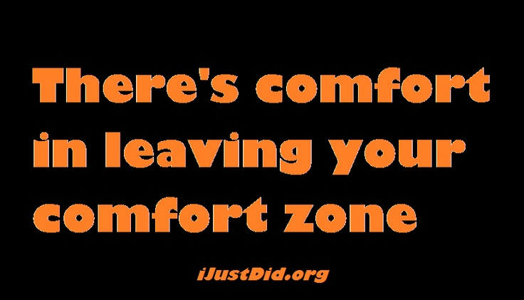 There is comfort in leaving your comfort zone. #quotes http://ijustdid.org