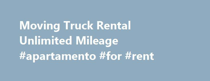 Moving Truck Rental Unlimited Mileage #apartamento #for #rent http://renta.nef2.com/moving-truck-rental-unlimited-mileage-apartamento-for-rent/  #moving truck rental unlimited mileage # Moving Truck Rental Unlimited Mileage Moving Truck Coupon: Moving? Save 10-15% off one-way and local moves. Save now with Budget Truck Rentals! Moving heavy loads of stuff to really long distances can be difficult at times especially if you do not have the proper equipment. Good thing moving truck rentals…