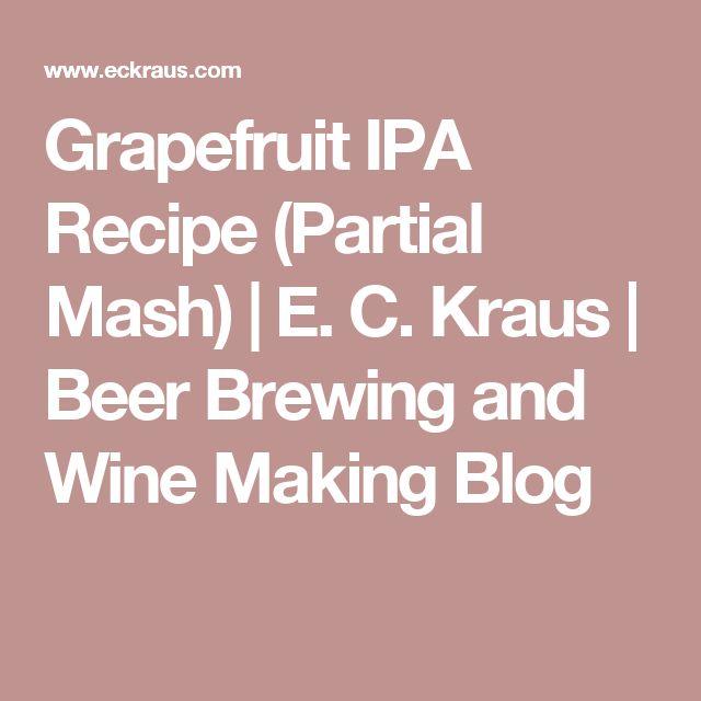 Grapefruit IPA Recipe (Partial Mash) | E. C. Kraus | Beer Brewing and Wine Making Blog