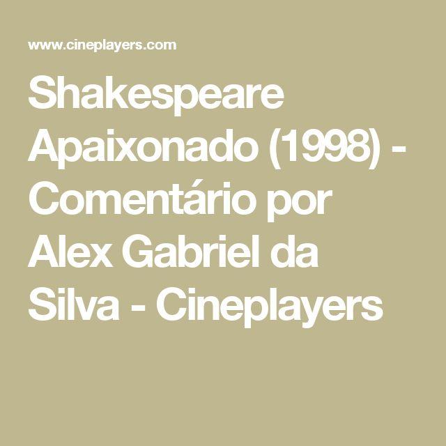 Shakespeare Apaixonado (1998) - Comentário por Alex Gabriel da Silva - Cineplayers