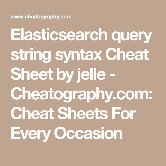 Elasticsearch query string syntax Cheat Sheet by jelle - Cheatography.com: Cheat Sheets For Every Occasion