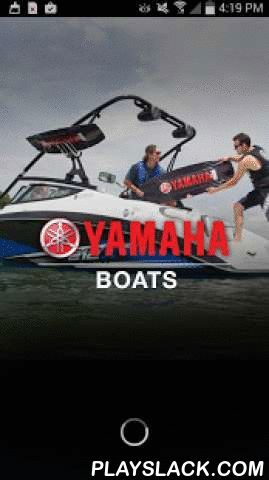 Yamaha Boats  Android App - playslack.com , All new and updated with 2016 models! Yamaha Boats for Android® gives you the inside track to virtually everything there is to know about Yamaha's 2016 Boats.Learn about Yamaha's ground-up redesign of the industry's top selling 24-foot models, the new Yamaha Quiet Cruise technology and the introduction of the boating industry's first Articulating Keel that enhances handling at all speeds.View photos, browse features, compare models to the…