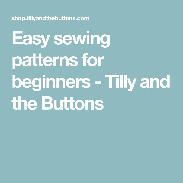 Easy sewing patterns for beginners - Tilly and the Buttons