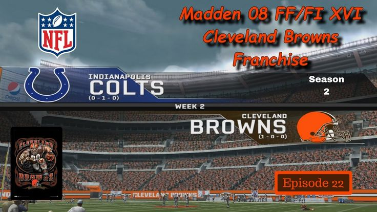 Let's Play Madden 08 - FF/FI XVI - Cleveland Browns Franchise Ep 22 vs C...