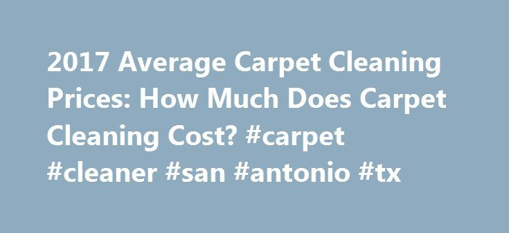2017 Average Carpet Cleaning Prices: How Much Does Carpet Cleaning Cost? #carpet #cleaner #san #antonio #tx http://washington.remmont.com/2017-average-carpet-cleaning-prices-how-much-does-carpet-cleaning-cost-carpet-cleaner-san-antonio-tx/  # Carpet Cleaning Prices Professionals recommend that carpets should be cleaned every year to year and half. Compare this to the reality that homeowners only have their carpets cleaned every seven years. Cleaning carpet usually involves the use of…