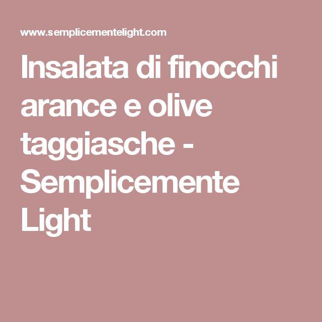 Insalata di finocchi arance e olive taggiasche - Semplicemente Light