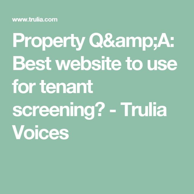 Property Q&A: Best website to use for tenant screening? - Trulia Voices