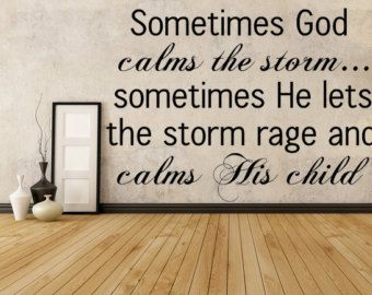 sometimes god calms the he lets the storm rage and calms his child vinyl wall decal custom wall decal custom quote