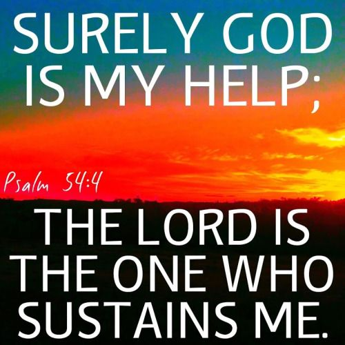 Psalm 54:4 (NIV) - Surely God is my help; the Lord is the one who sustains me.
