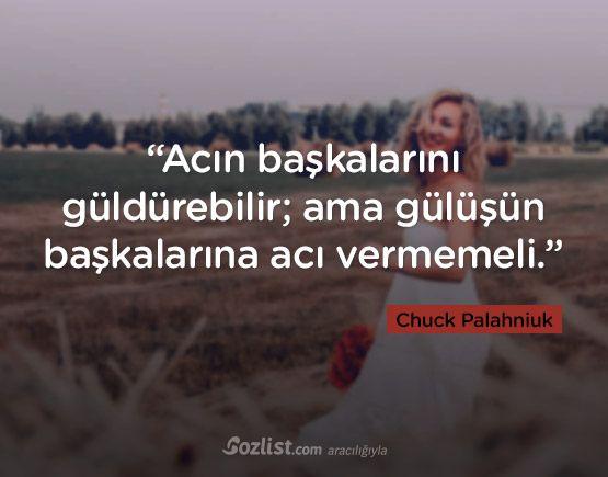 """""""Acın başkalarını güldürebilir; ama gülüşün başkalarına acı vermemeli."""" #chuck #palahniuk #sözleri #yazar #şair #kitap #şiir #özlü #anlamlı #sözler"""