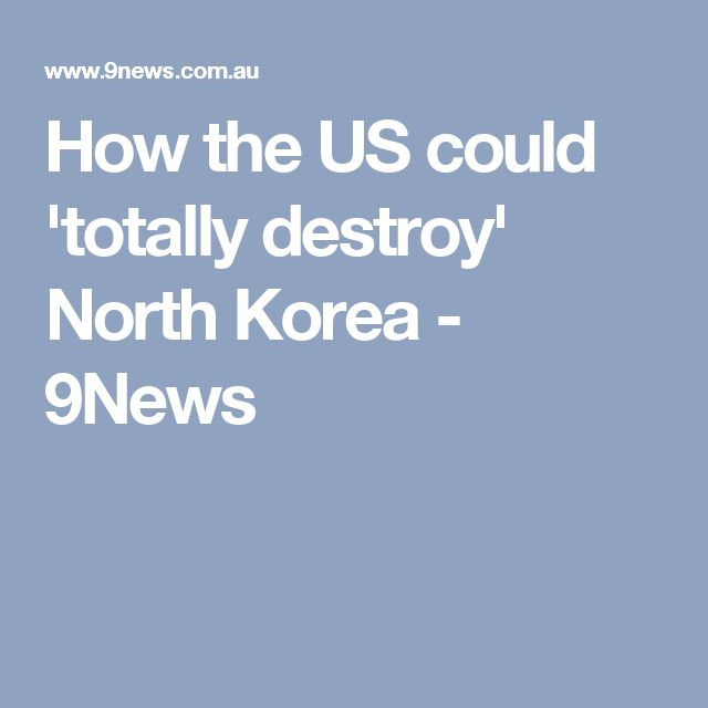 How the US could 'totally destroy' North Korea - 9News