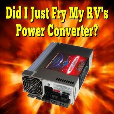 Did I Just Fry My RV's Power Converter? I was plugging in my 1986 Prowler (26) and heard a snap. When I went inside I smelled an electronic burn, nothing was on fire but the following day I noticed
