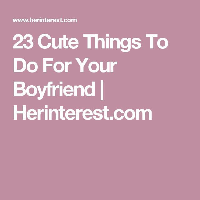 Best 25 Things To Do For Your Boyfriend Ideas On -5511