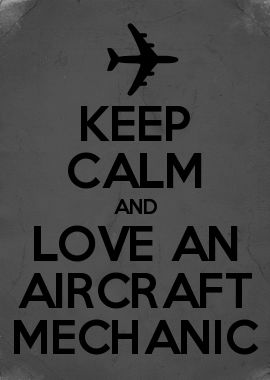 KEEP CALM AND LOVE AN AIRCRAFT MECHANIC