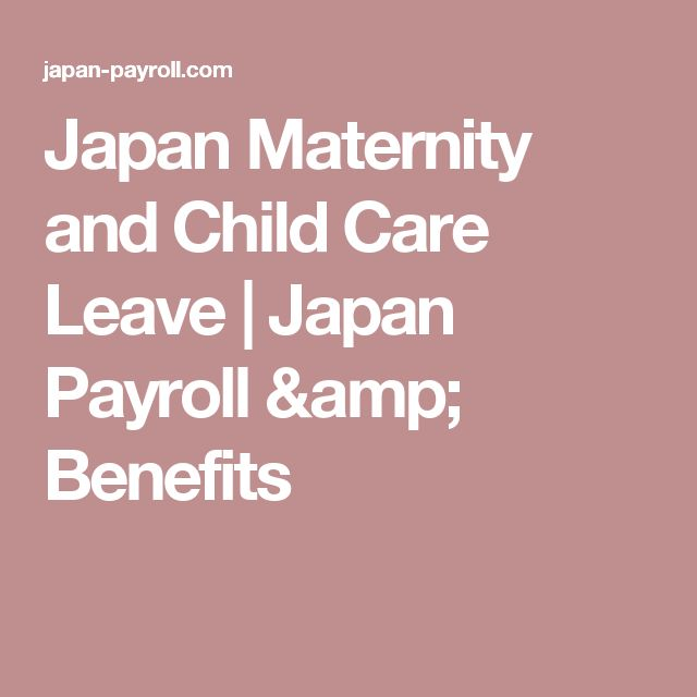 Japan Maternity and Child Care Leave | Japan Payroll & Benefits