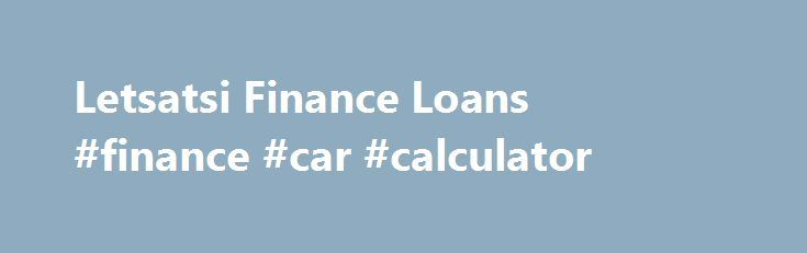 Letsatsi Finance Loans #finance #car #calculator http://finances.remmont.com/letsatsi-finance-loans-finance-car-calculator/  #letsatsi finance # Letsatsi Finance Loans Letsatsi Finance Loans Letsatsi in SeSotho means sun and true to its name it has been a shining light to many South Africans who have been looking for credit to help them navigate through their various financial challenges. Letsatsi offers various short-term loans, long-term loans, payday loans and debt […]