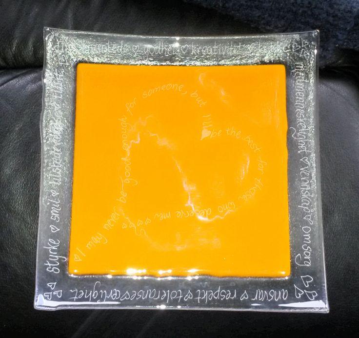 April 12th: Engraved glass plate I may never be good enough for someone, but I'll be the best for those who deserve me     styrke  smil tilstedeværelse  tillit  livsglede  godhet  kreativitet lykke  medmenneskelighet  vennskap  omsorg  30 x 30 cm