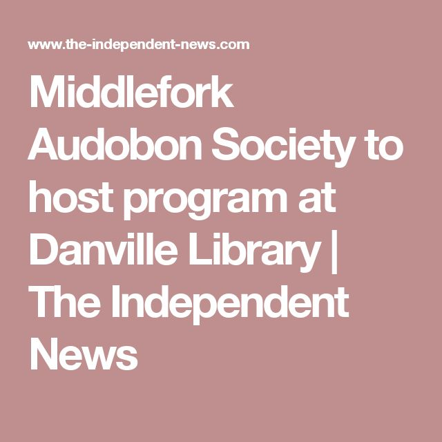 Middlefork Audobon Society to host program at Danville Library | The Independent News