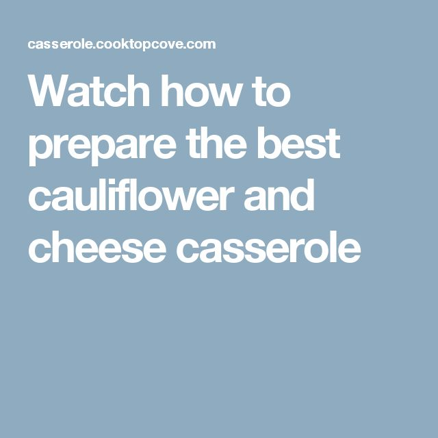 Watch how to prepare the best cauliflower and cheese casserole