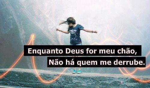 Enquanto Deus for meu chão, Não há quem me derrube. (Frases para Face)