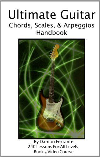 Ultimate Guitar Chords, Scales  Arpeggios Handbook: 240-Lesson, Step-By-Step Guitar Guide, Beginner to Advanced Levels (Book  Videos) by Damon Ferrante. $20.95. Publication: December 30, 2012. Author: Damon Ferrante. Publisher: Steeplechase Arts (December 30, 2012) http://www.guitarandmusicinstitute.com