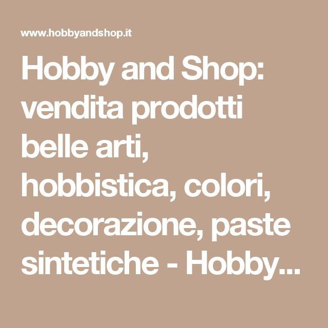 Hobby and Shop: vendita prodotti belle arti, hobbistica, colori, decorazione, paste sintetiche - Hobby and Shop