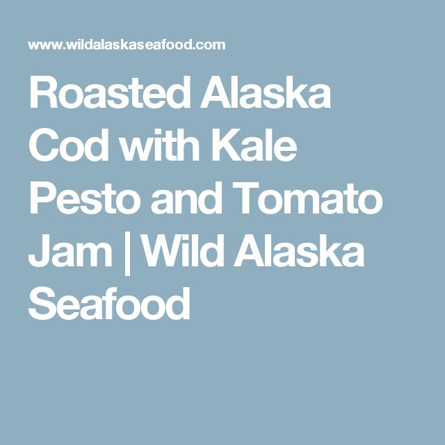 Roasted Alaska Cod with Kale Pesto and Tomato Jam | Wild Alaska Seafood